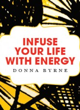 Infuse Your Life With Energy