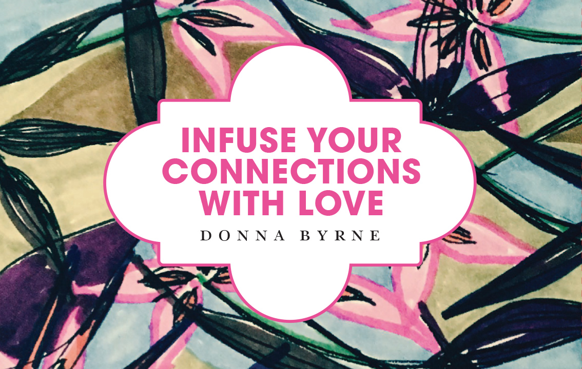 Infuse Your Connections with Love